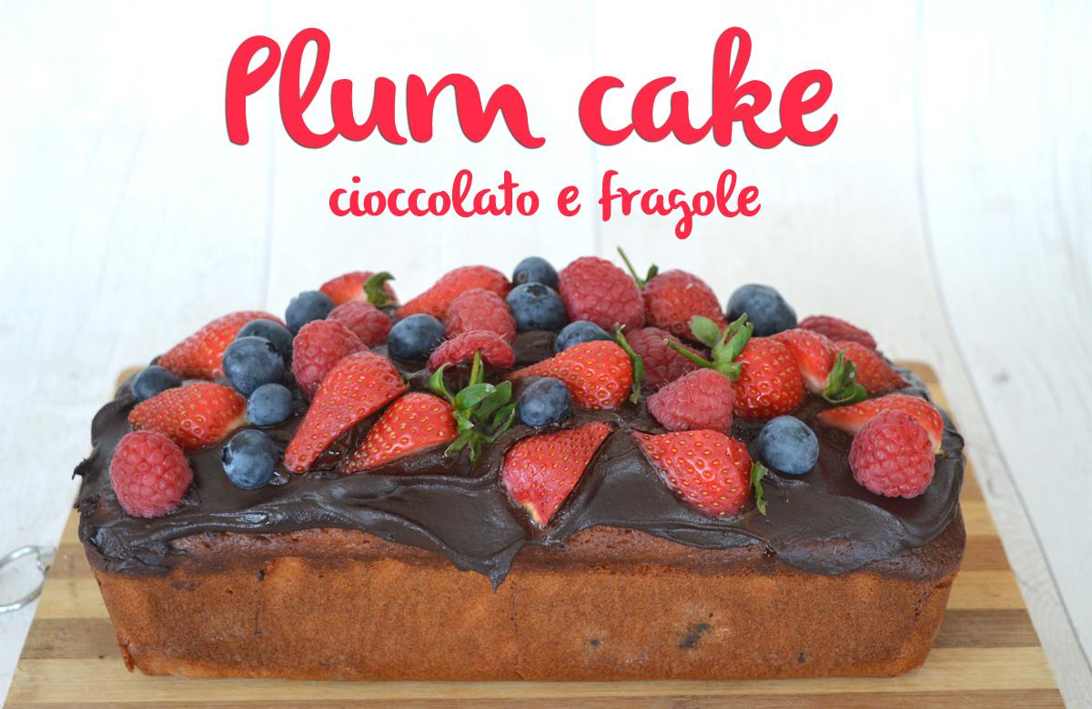 ricetta facile plum cake con cioccolato e ganache al cioccolato e fragole frutti rossi