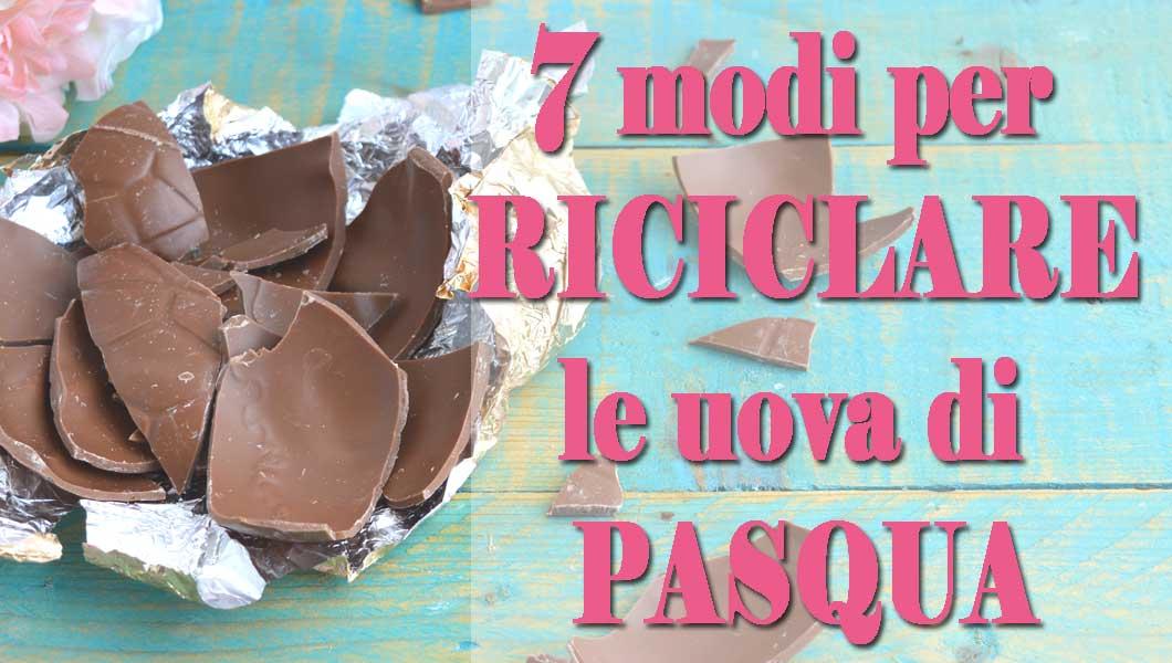 ricette come riciclare usare le uova di pasqua al cioccolato